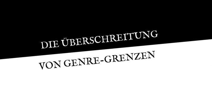 titel die ueberschreitung genre 702x336 - Die Überschreitung von Genre-Grenzen